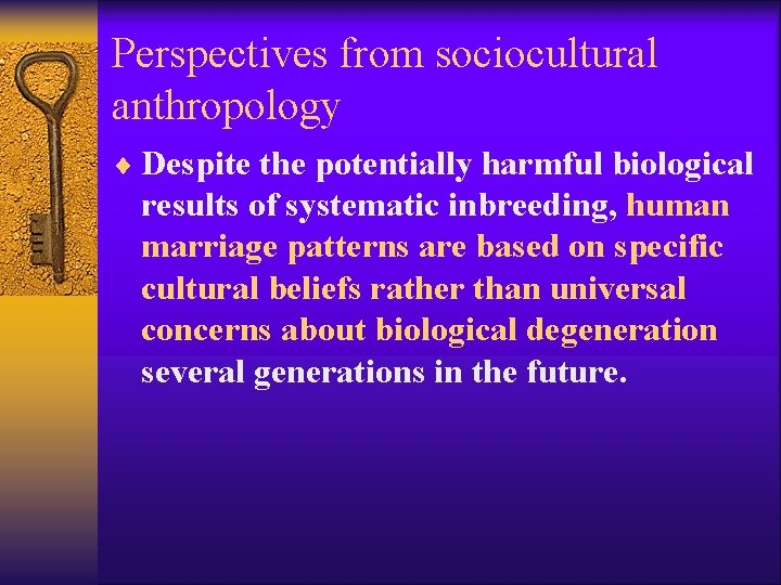 Perspectives from sociocultural anthropology ¨ Despite the potentially harmful biological results of systematic inbreeding,