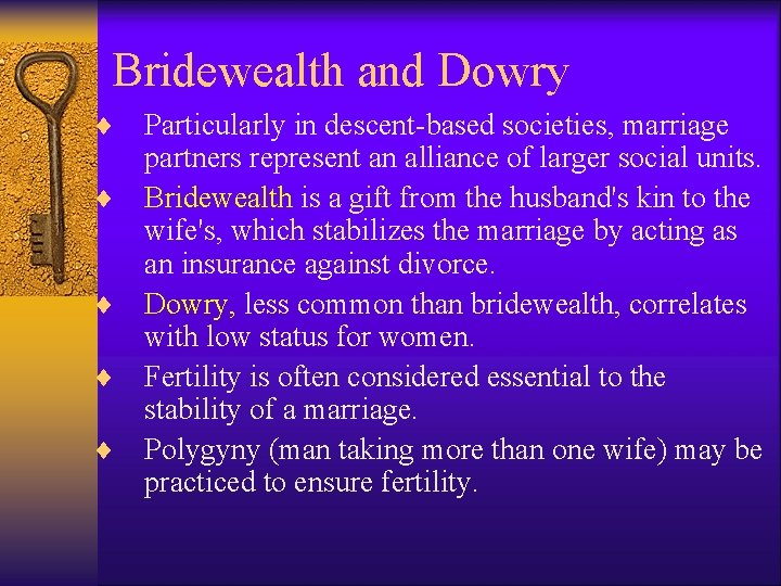 Bridewealth and Dowry ¨ ¨ ¨ Particularly in descent-based societies, marriage partners represent an
