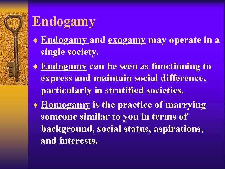 Endogamy ¨ Endogamy and exogamy may operate in a single society. ¨ Endogamy can