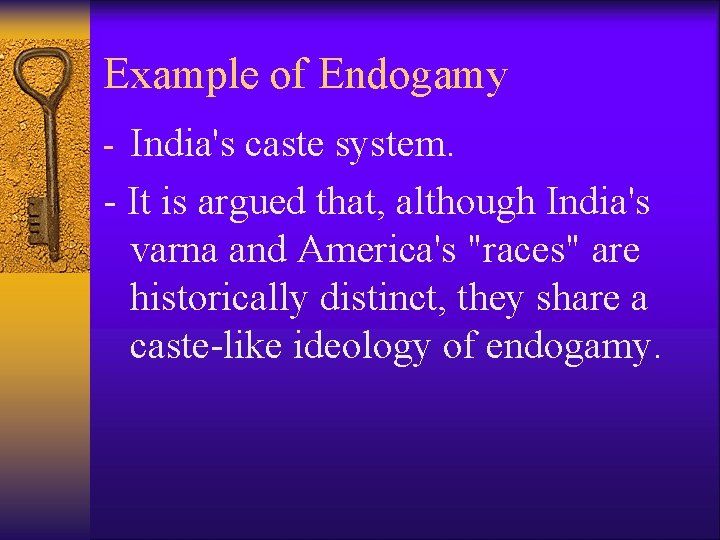 Example of Endogamy - India's caste system. - It is argued that, although India's