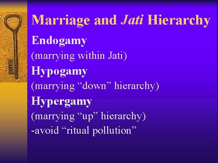 """Marriage and Jati Hierarchy Endogamy (marrying within Jati) Hypogamy (marrying """"down"""" hierarchy) Hypergamy (marrying"""