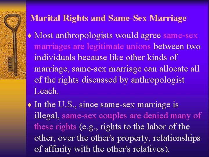 Marital Rights and Same-Sex Marriage ¨ Most anthropologists would agree same-sex marriages are legitimate