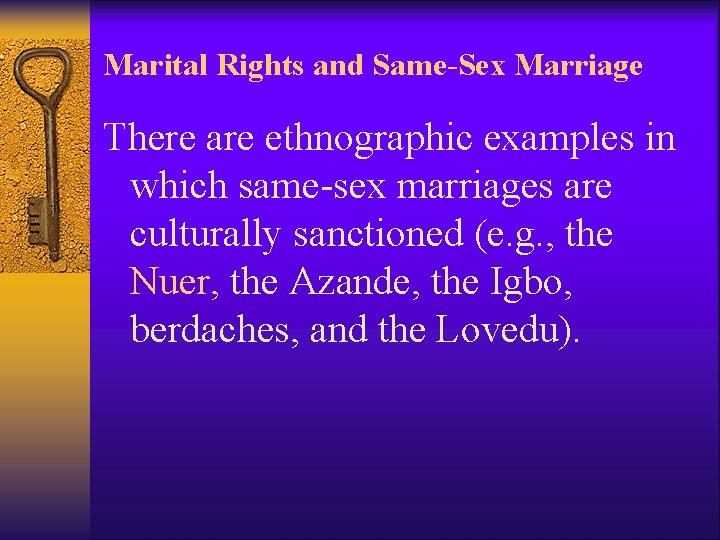 Marital Rights and Same-Sex Marriage There are ethnographic examples in which same-sex marriages are