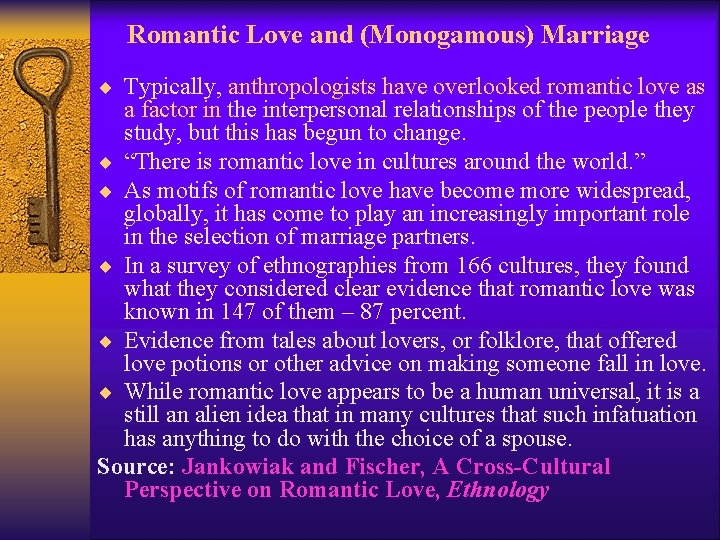 Romantic Love and (Monogamous) Marriage ¨ Typically, anthropologists have overlooked romantic love as a