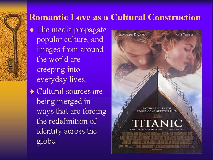 Romantic Love as a Cultural Construction ¨ The media propagate popular culture, and images