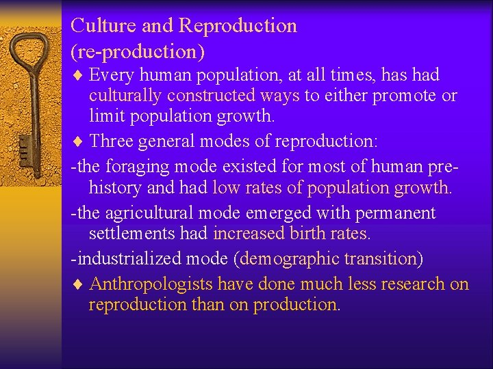 Culture and Reproduction (re-production) ¨ Every human population, at all times, has had culturally
