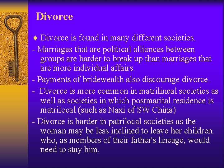 Divorce ¨ Divorce is found in many different societies. - Marriages that are political