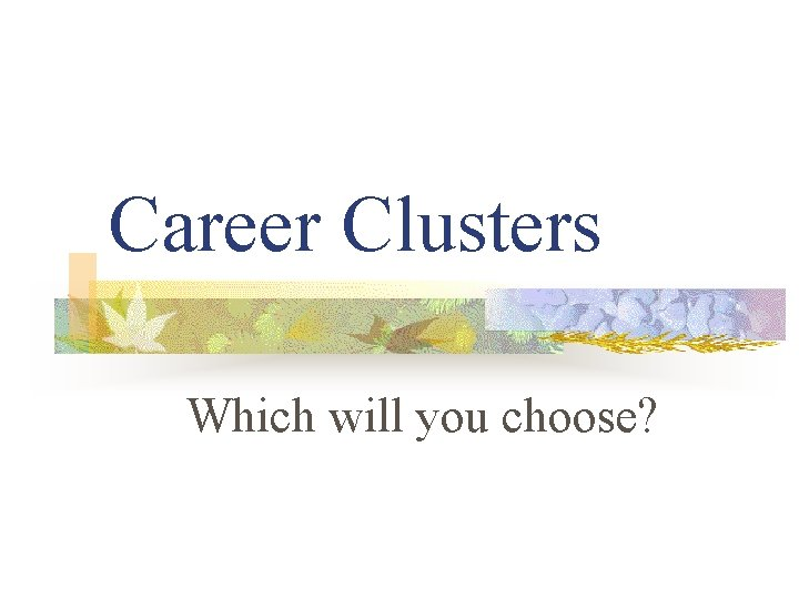 Career Clusters Which will you choose?