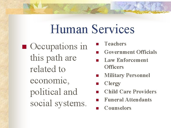 Human Services n Occupations in this path are related to economic, political and social
