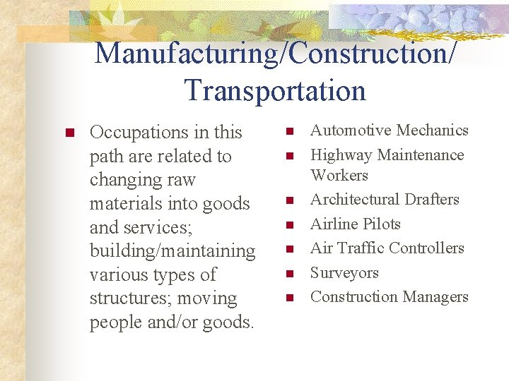 Manufacturing/Construction/ Transportation n Occupations in this path are related to changing raw materials into