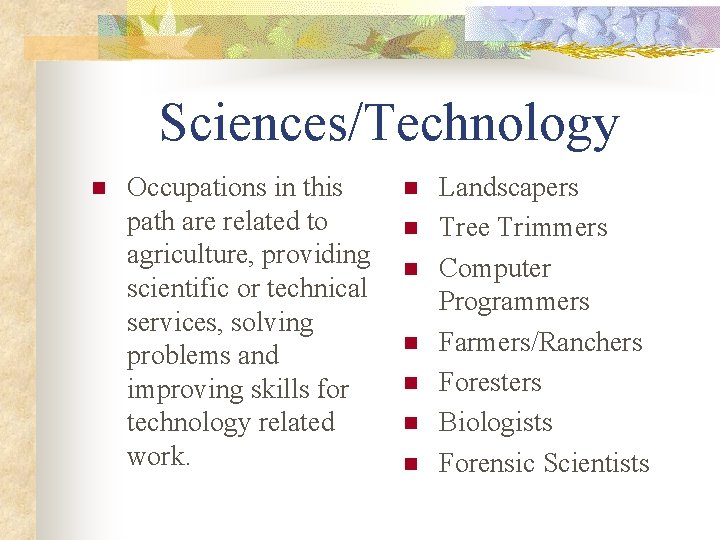 Sciences/Technology n Occupations in this path are related to agriculture, providing scientific or technical