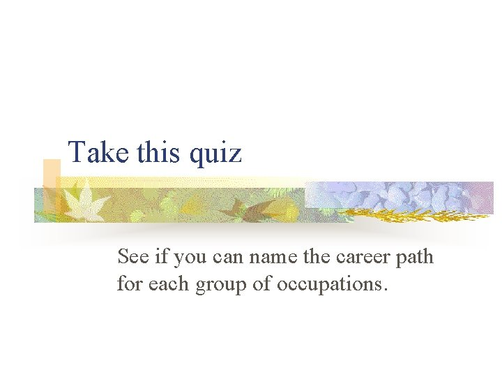 Take this quiz See if you can name the career path for each group