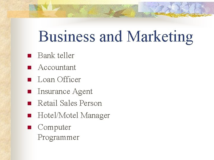 Business and Marketing n n n n Bank teller Accountant Loan Officer Insurance Agent