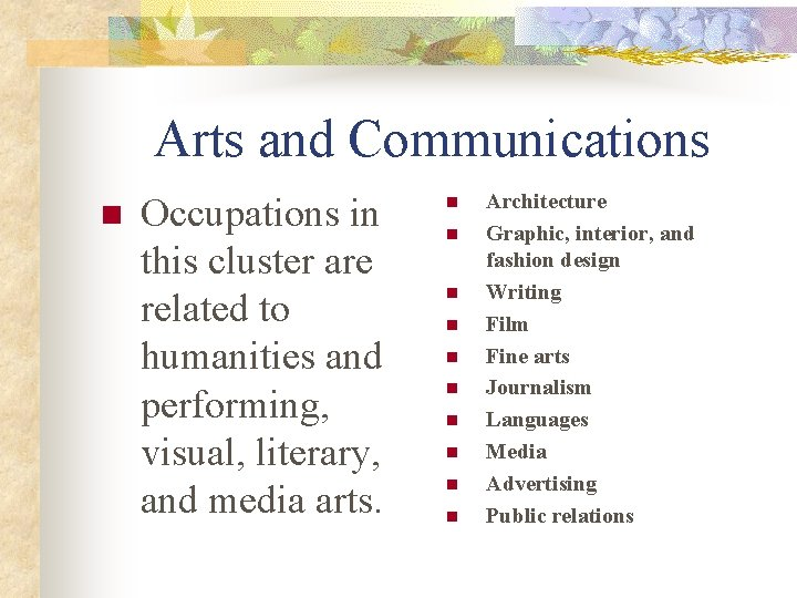 Arts and Communications n Occupations in this cluster are related to humanities and performing,