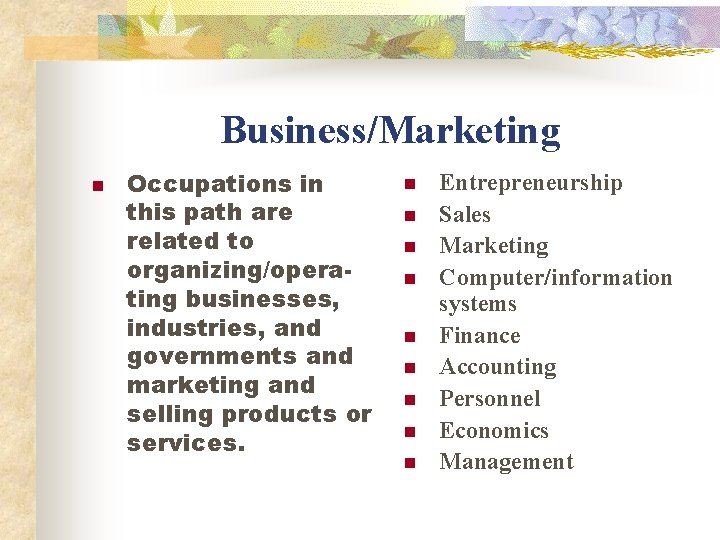 Business/Marketing n Occupations in this path are related to organizing/operating businesses, industries, and governments