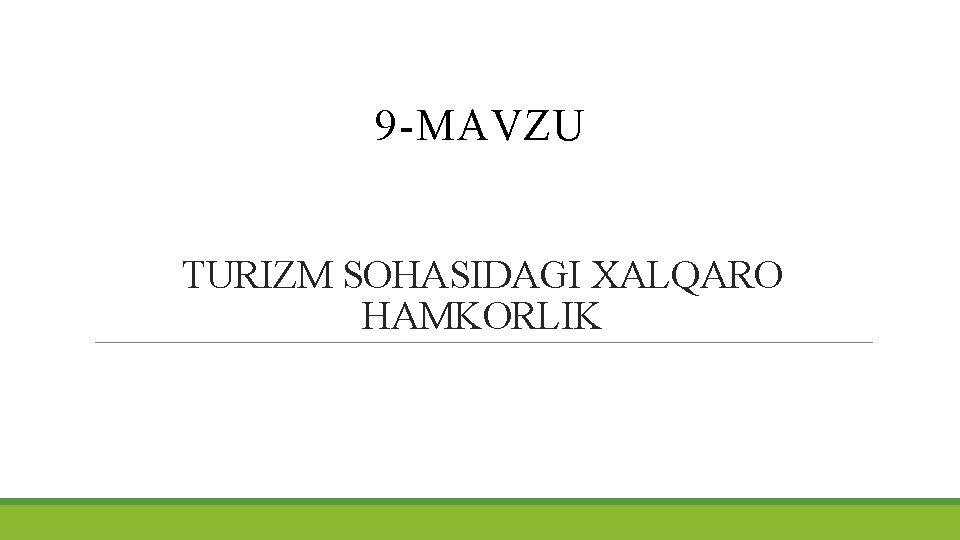 9 -MAVZU TURIZM SOHASIDAGI XALQARO HAMKORLIK