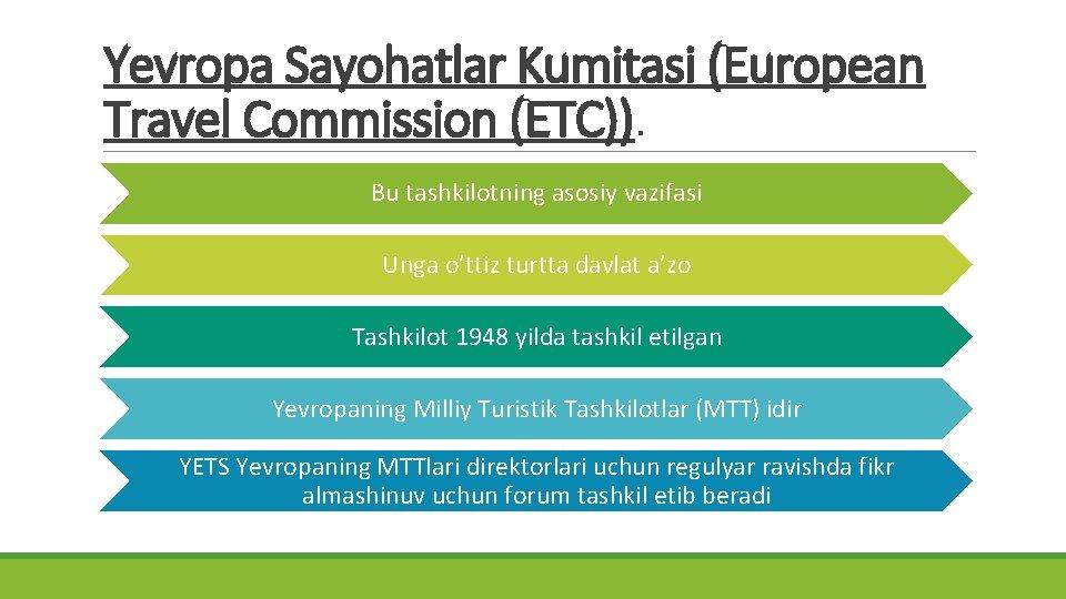 Yevropa Sayohatlar Kumitasi (European Travel Commission (ETC)). Bu tashkilotning asosiy vazifasi Unga o'ttiz turtta