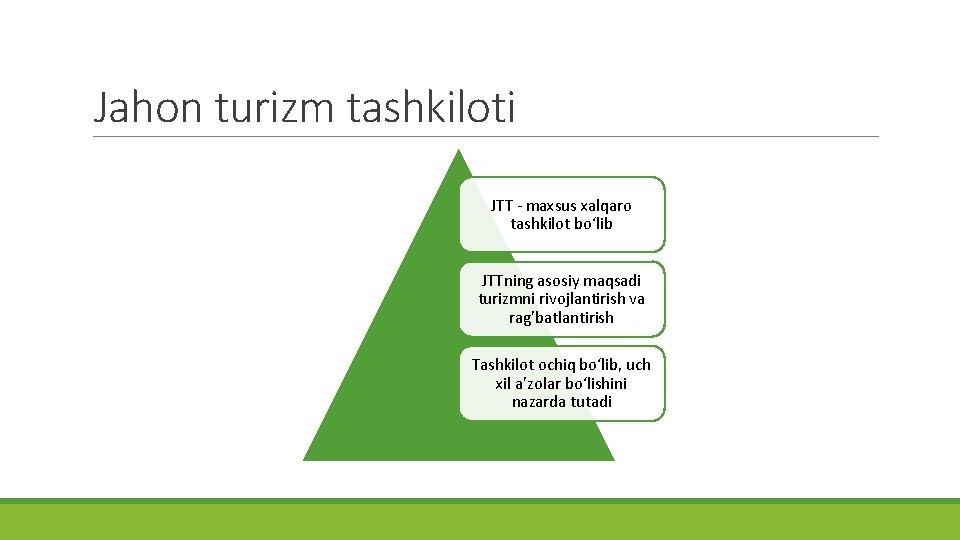 Jahon turizm tashkiloti JTT - maxsus xalqaro tashkilot bo'lib JTTning asosiy maqsadi turizmni rivojlantirish