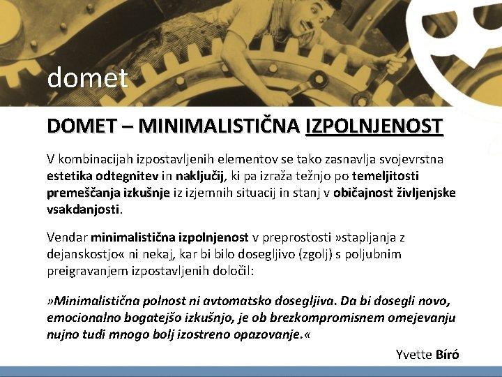 domet DOMET – MINIMALISTIČNA IZPOLNJENOST V kombinacijah izpostavljenih elementov se tako zasnavlja svojevrstna estetika