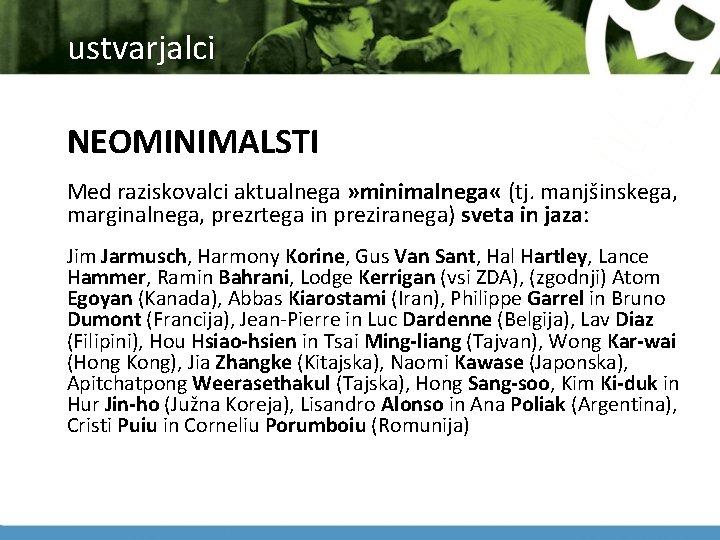 ustvarjalci NEOMINIMALSTI Med raziskovalci aktualnega » minimalnega « (tj. manjšinskega, marginalnega, prezrtega in preziranega)