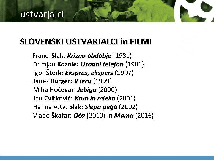ustvarjalci SLOVENSKI USTVARJALCI in FILMI Franci Slak: Krizno obdobje (1981) Damjan Kozole: Usodni telefon