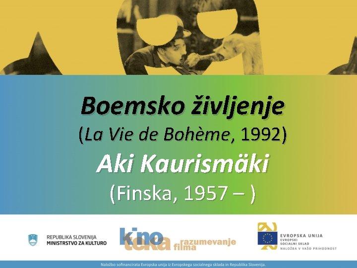 Boemsko življenje (La Vie de Bohème, 1992) Aki Kaurismäki (Finska, 1957 – )