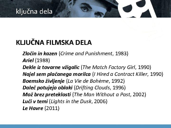 ključna dela KLJUČNA FILMSKA DELA Zločin in kazen (Crime and Punishment, 1983) Ariel (1988)