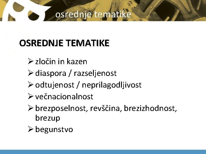 osrednje tematike OSREDNJE TEMATIKE Ø zločin in kazen Ø diaspora / razseljenost Ø