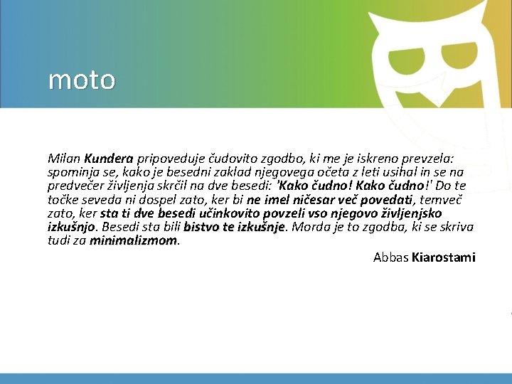 moto Milan Kundera pripoveduje čudovito zgodbo, ki me je iskreno prevzela: spominja se, kako