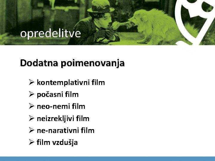 opredelitve Dodatna poimenovanja Ø kontemplativni film Ø počasni film Ø neo-nemi film Ø neizrekljivi