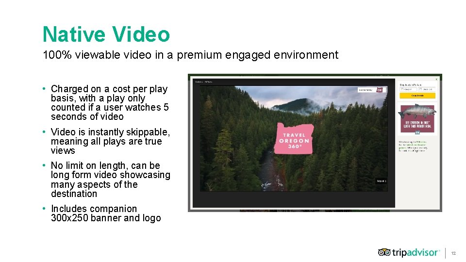 Native Video 100% viewable video in a premium engaged environment • Charged on a