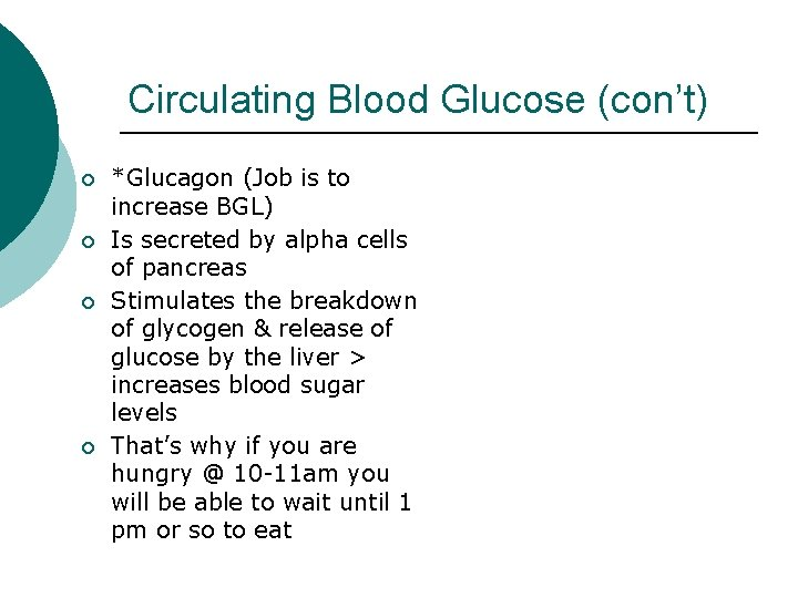 Circulating Blood Glucose (con't) ¡ ¡ *Glucagon (Job is to increase BGL) Is secreted