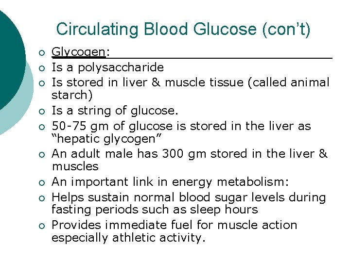 Circulating Blood Glucose (con't) ¡ ¡ ¡ ¡ ¡ Glycogen: Is a polysaccharide Is