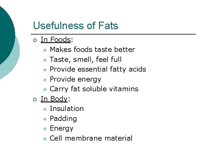Usefulness of Fats ¡ ¡ In Foods: l Makes foods taste better l Taste,