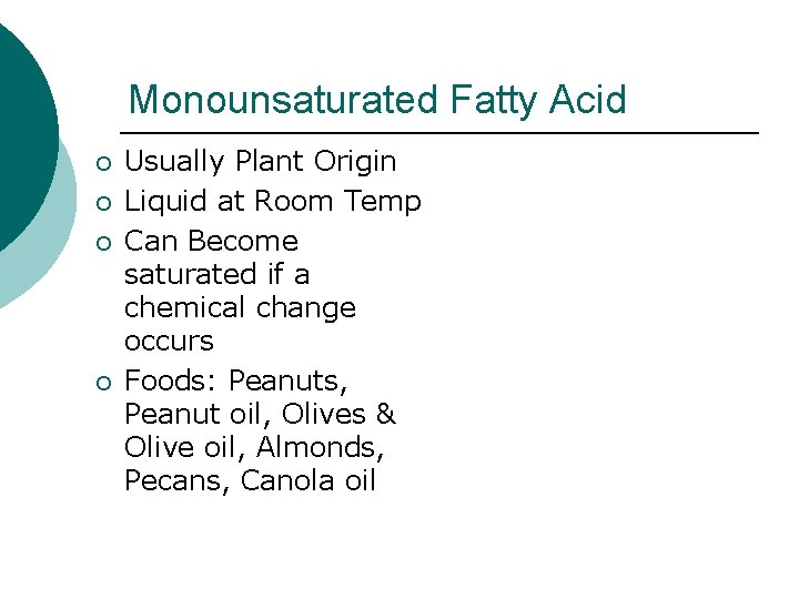 Monounsaturated Fatty Acid ¡ ¡ Usually Plant Origin Liquid at Room Temp Can Become