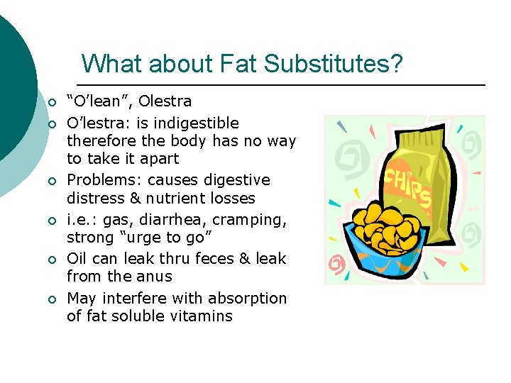 """What about Fat Substitutes? ¡ ¡ ¡ """"O'lean"""", Olestra O'lestra: is indigestible therefore the"""