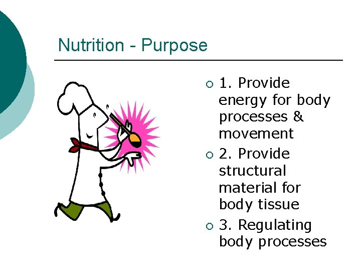 Nutrition - Purpose ¡ ¡ ¡ 1. Provide energy for body processes & movement
