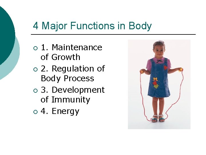 4 Major Functions in Body ¡ ¡ 1. Maintenance of Growth 2. Regulation of