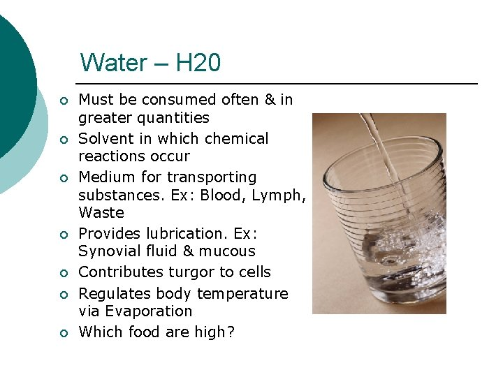 Water – H 20 ¡ ¡ ¡ ¡ Must be consumed often & in