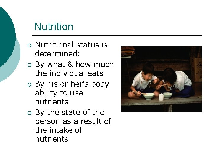 Nutrition ¡ ¡ Nutritional status is determined: By what & how much the individual