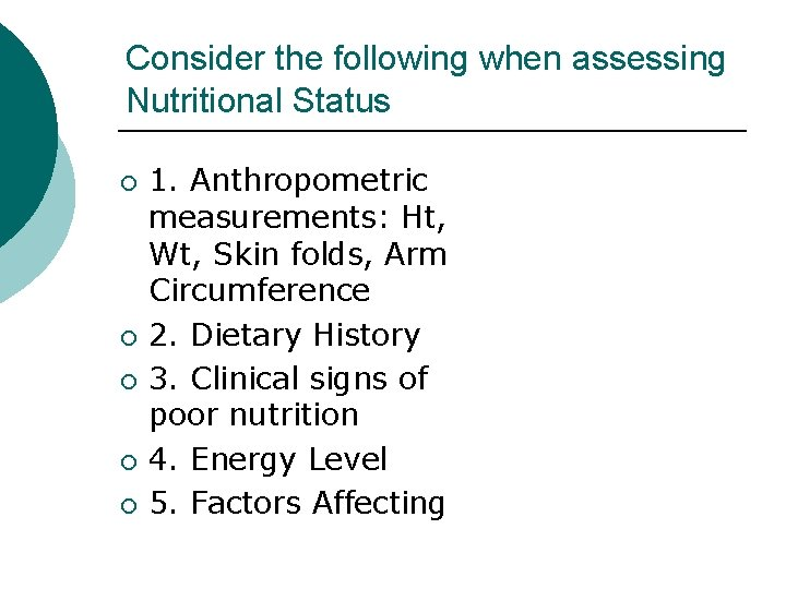 Consider the following when assessing Nutritional Status ¡ ¡ ¡ 1. Anthropometric measurements: Ht,