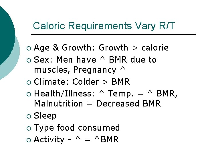 Caloric Requirements Vary R/T Age & Growth: Growth > calorie ¡ Sex: Men have