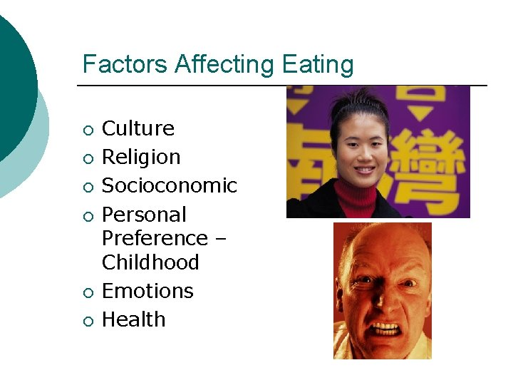 Factors Affecting Eating ¡ ¡ ¡ Culture Religion Socioconomic Personal Preference – Childhood Emotions