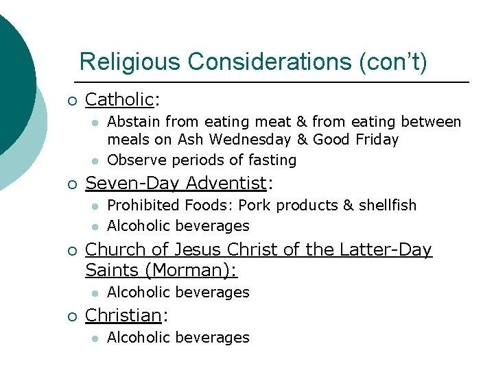 Religious Considerations (con't) ¡ Catholic: l l ¡ Seven-Day Adventist: l l ¡ Prohibited