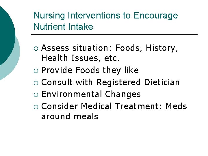 Nursing Interventions to Encourage Nutrient Intake Assess situation: Foods, History, Health Issues, etc. ¡