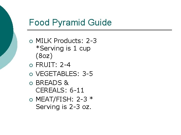 Food Pyramid Guide ¡ ¡ ¡ MILK Products: 2 -3 *Serving is 1 cup