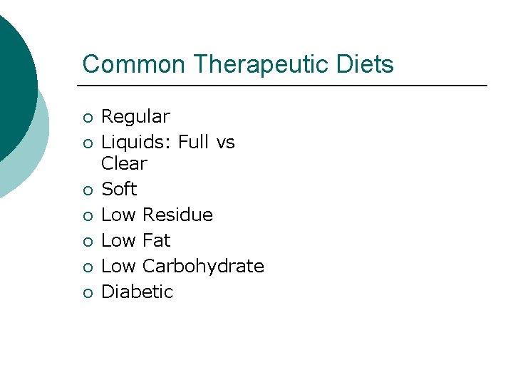 Common Therapeutic Diets ¡ ¡ ¡ ¡ Regular Liquids: Full vs Clear Soft Low