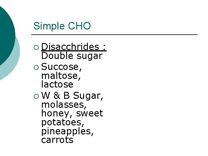Simple CHO ¡ Disacchrides : Double sugar ¡ Succose, maltose, lactose ¡ W &
