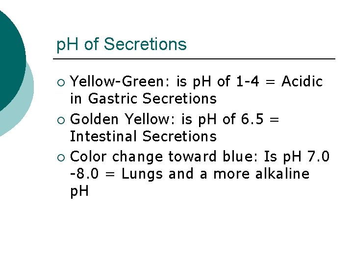 p. H of Secretions Yellow-Green: is p. H of 1 -4 = Acidic in