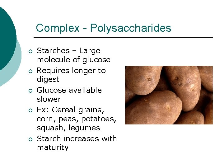 Complex - Polysaccharides ¡ ¡ ¡ Starches – Large molecule of glucose Requires longer